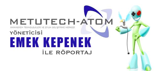 METUTECH-ATOM'un Yöneticisi Emek Kepenek ile Röportaj